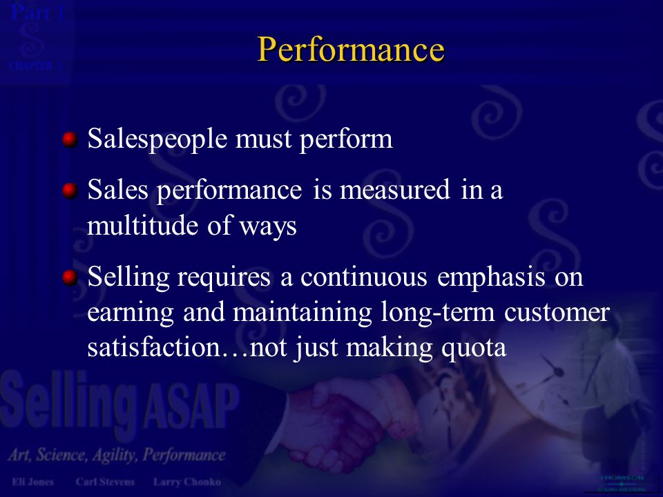 1 1 Performance Salespeople must perform Sales performance is measured in a multitude of ways Selling requires a continuous emphasis on earning and ma