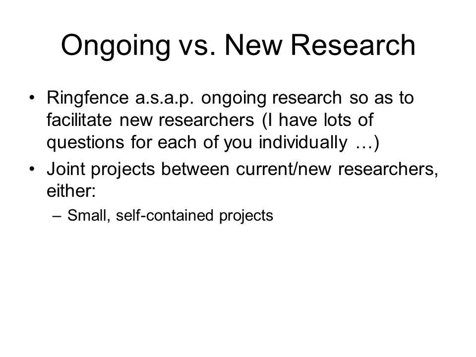 Ongoing vs. New Research Ringfence a.s.a.p.
