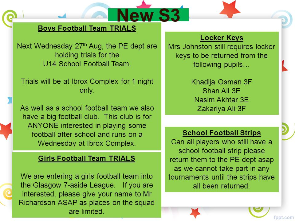 New S3 Girls Football Team TRIALS We are entering a girls football team into the Glasgow 7-aside League. If you are interested, please give your name