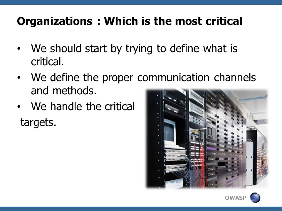 OWASP Organizations : Which is the most critical We should start by trying to define what is critical.
