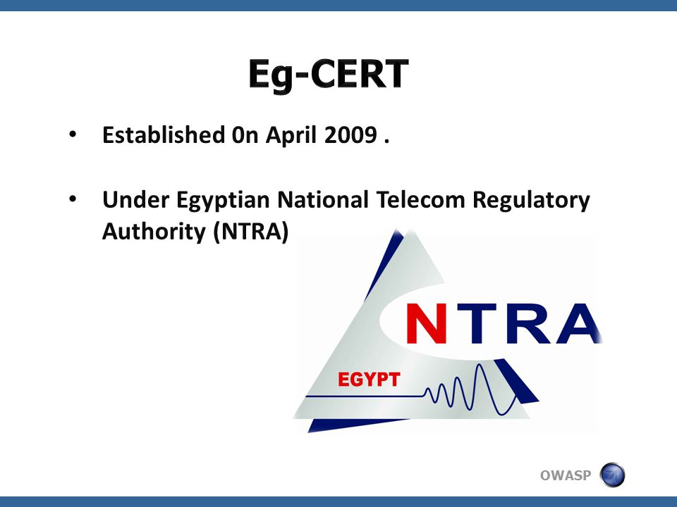 OWASP Established 0n April 2009. Under Egyptian National Telecom Regulatory Authority (NTRA)
