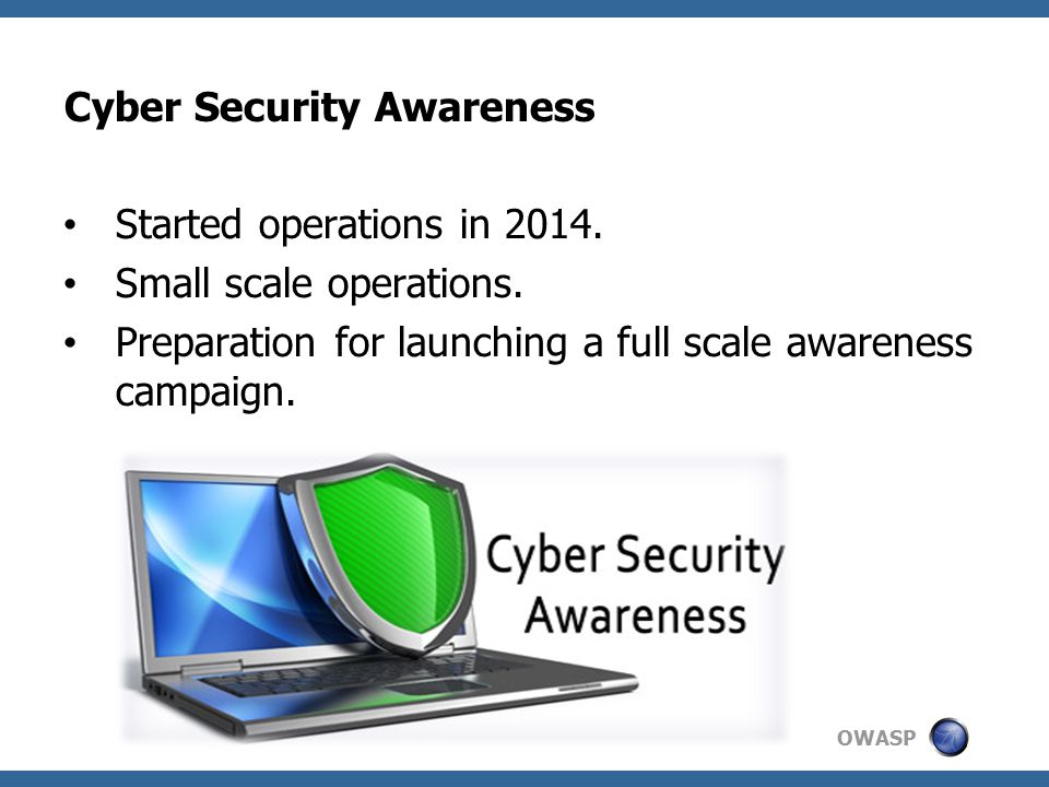 OWASP Why do we need awareness The target is simply providing the most possible level of protection to both the Egyptian critical information infrastructure and the Egyptian ordinary computer users.