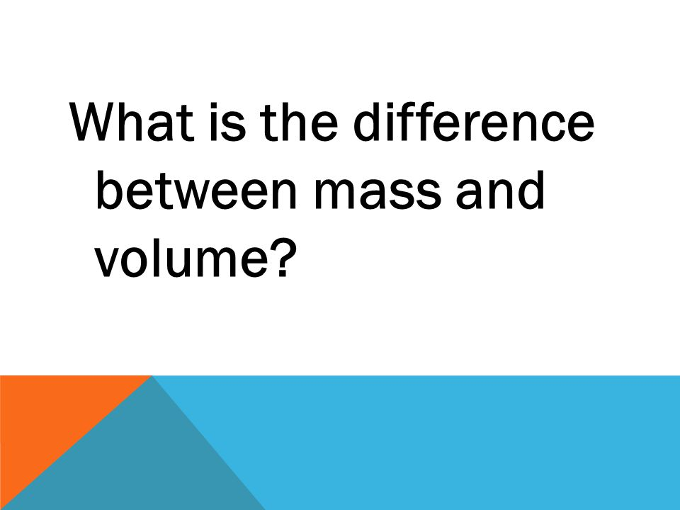 What is the difference between mass and volume