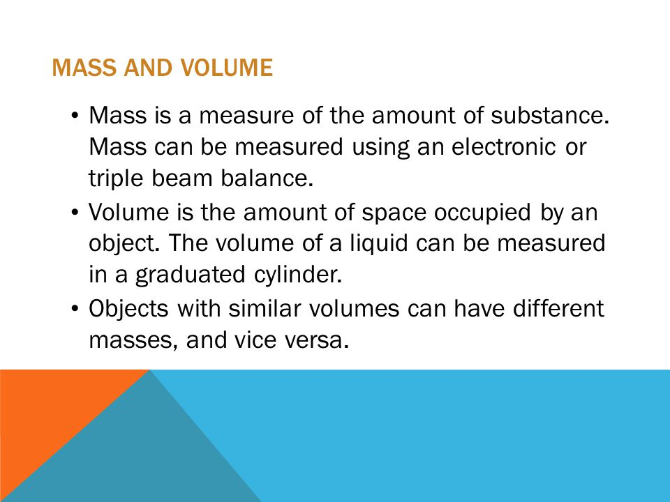 MASS AND VOLUME Mass is a measure of the amount of substance.
