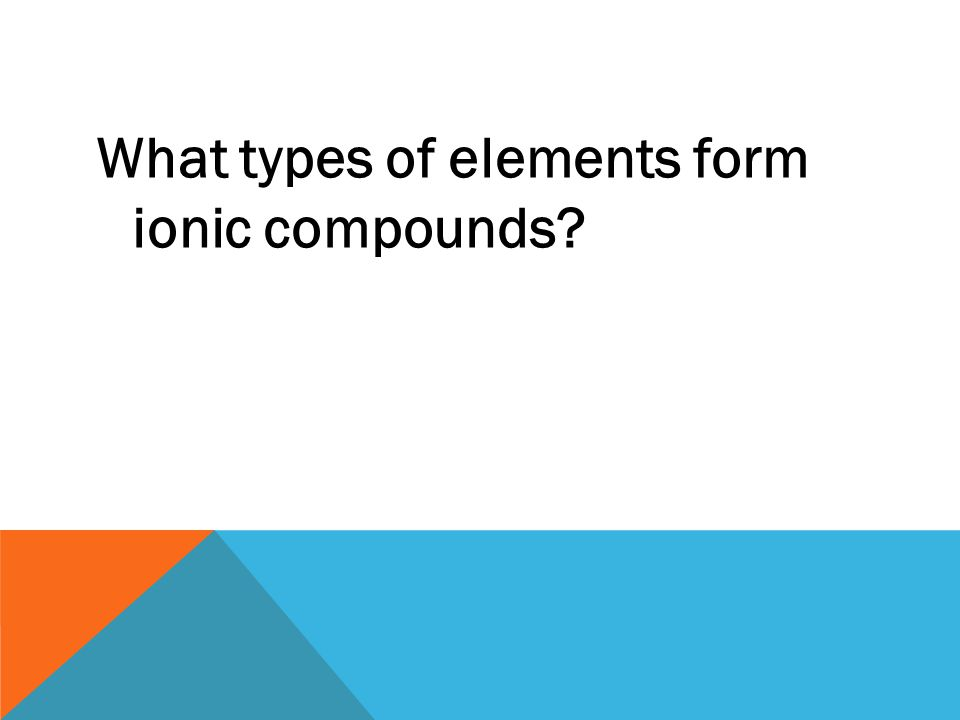 What types of elements form ionic compounds