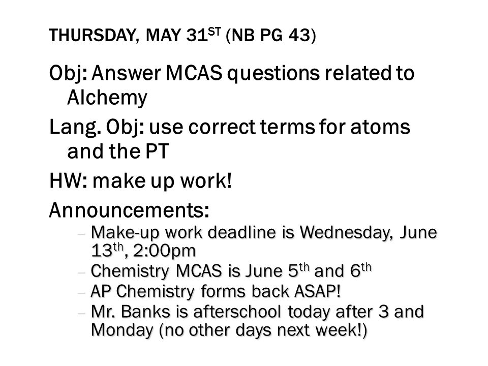 THURSDAY, MAY 31 ST (NB PG 43) Obj: Answer MCAS questions related to Alchemy Lang.