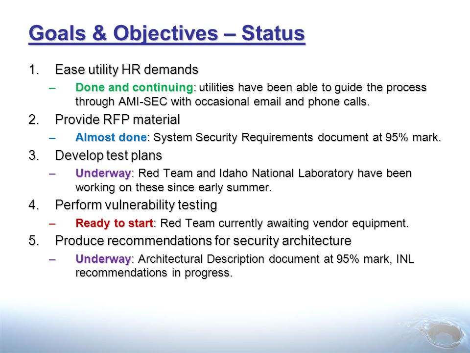 Goals & Objectives – Status 1.Ease utility HR demands –Done and continuing: utilities have been able to guide the process through AMI-SEC with occasional email and phone calls.