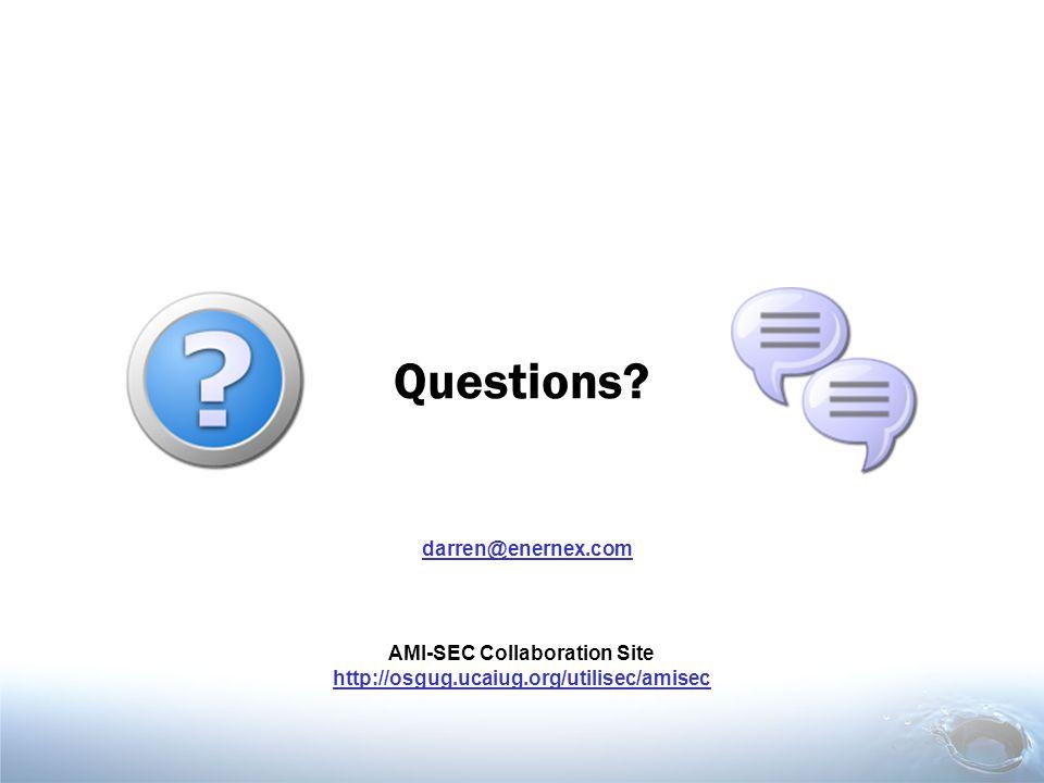 Questions? darren@enernex.com AMI-SEC Collaboration Site http://osgug.ucaiug.org/utilisec/amisec