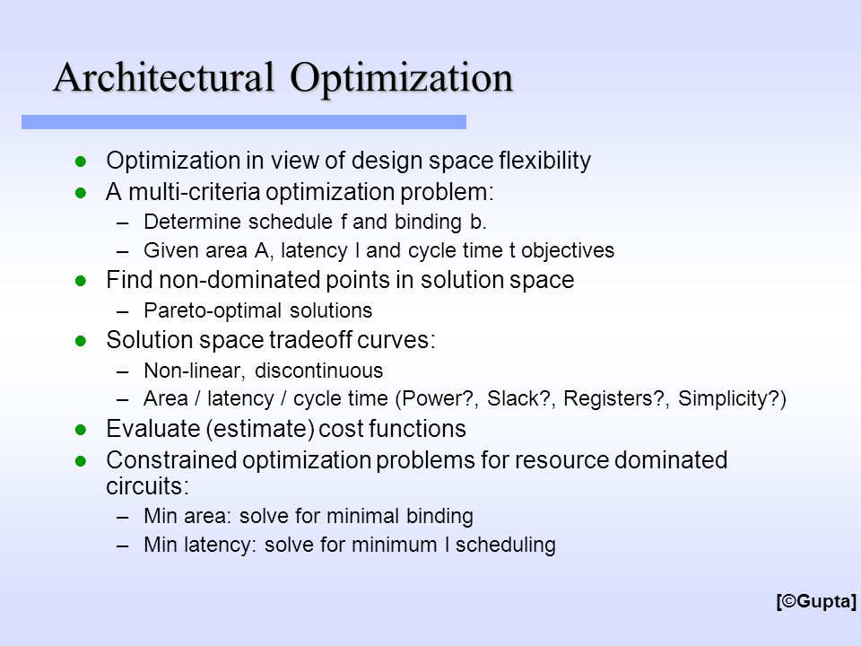 Architectural Optimization Optimization in view of design space flexibility A multi-criteria optimization problem: –Determine schedule f and binding b.