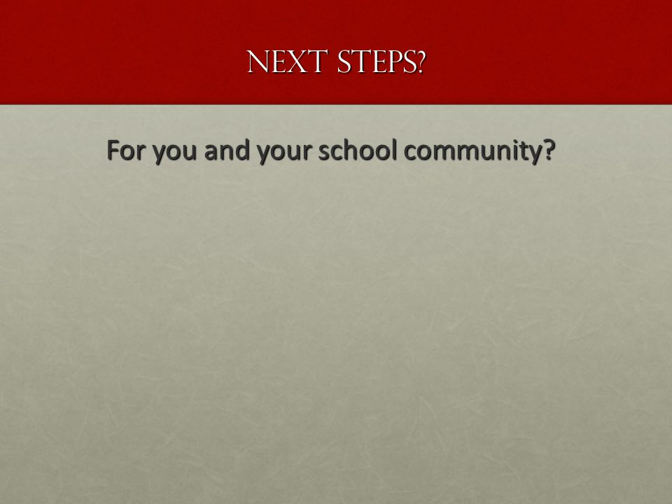 Next steps For you and your school community