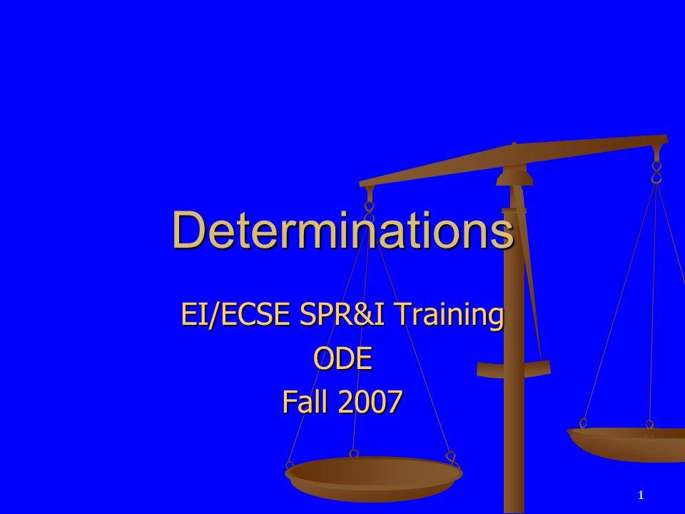 1 Determinations EI/ECSE SPR&I Training ODE Fall 2007