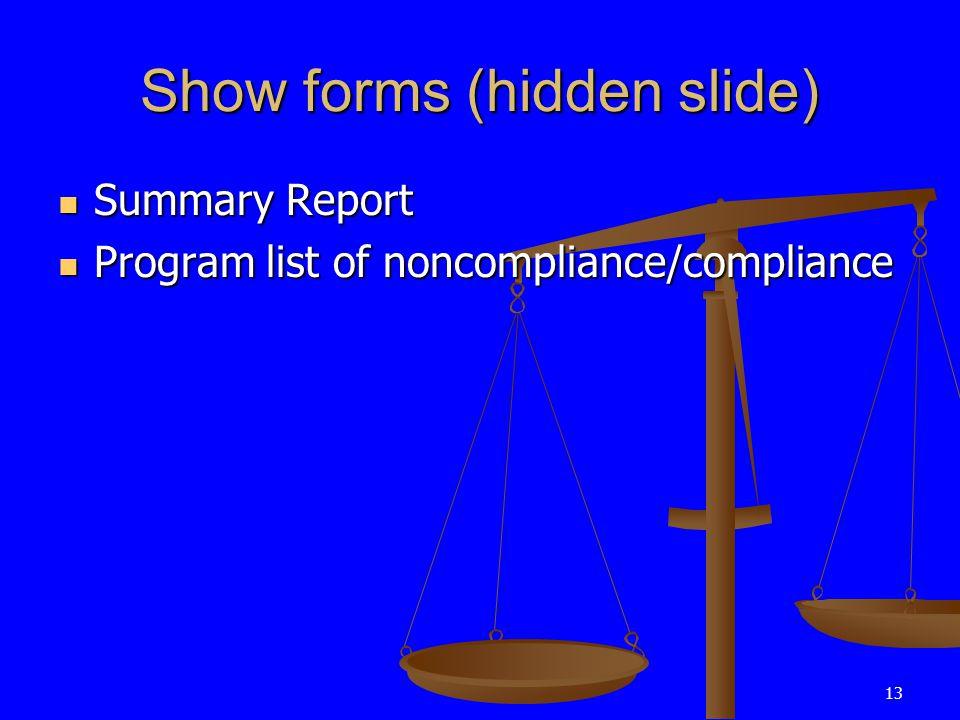 13 Show forms (hidden slide) Summary Report Summary Report Program list of noncompliance/compliance Program list of noncompliance/compliance