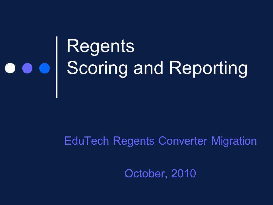 Regents Scoring and Reporting EduTech Regents Converter Migration October, 2010