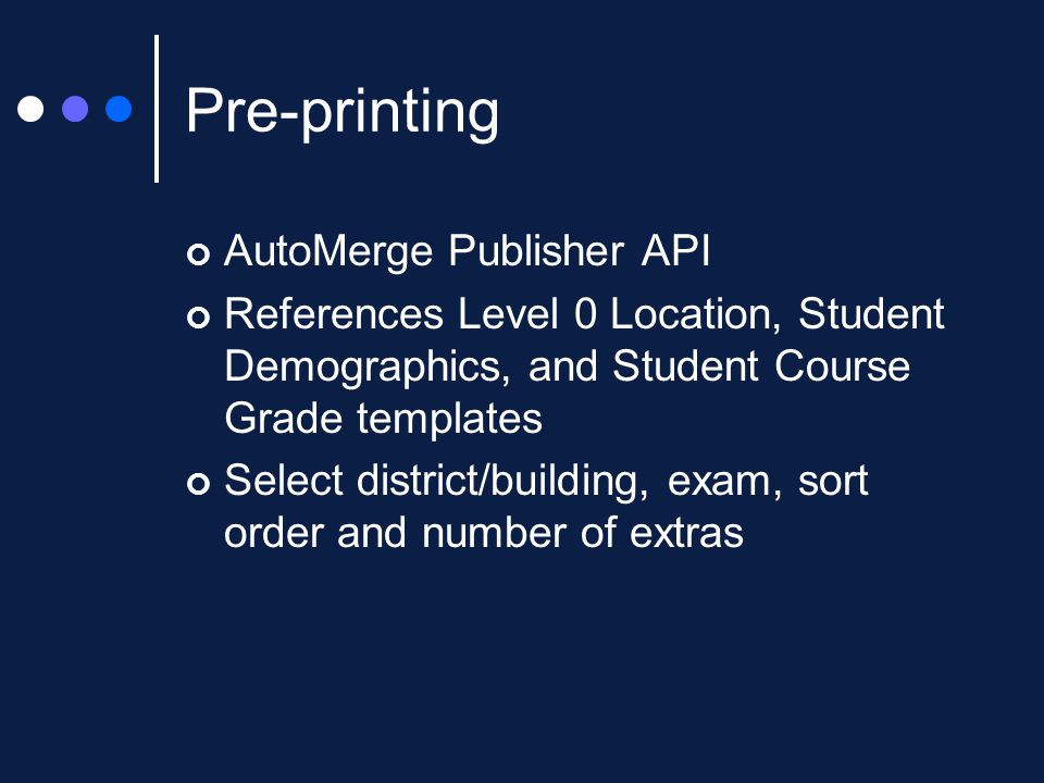 Pre-printing AutoMerge Publisher API References Level 0 Location, Student Demographics, and Student Course Grade templates Select district/building, exam, sort order and number of extras
