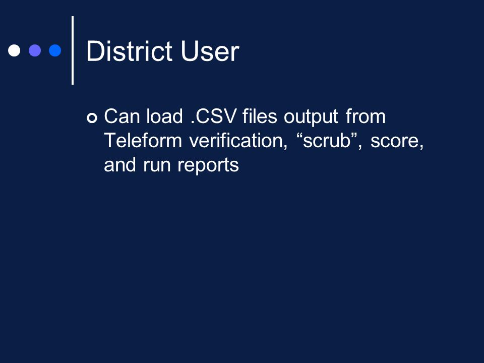 District User Can load.CSV files output from Teleform verification, scrub , score, and run reports