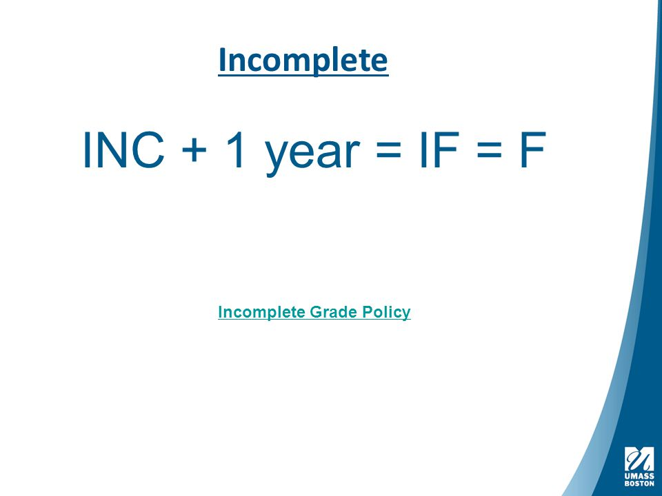 Incomplete INC + 1 year = IF = F Incomplete Grade Policy