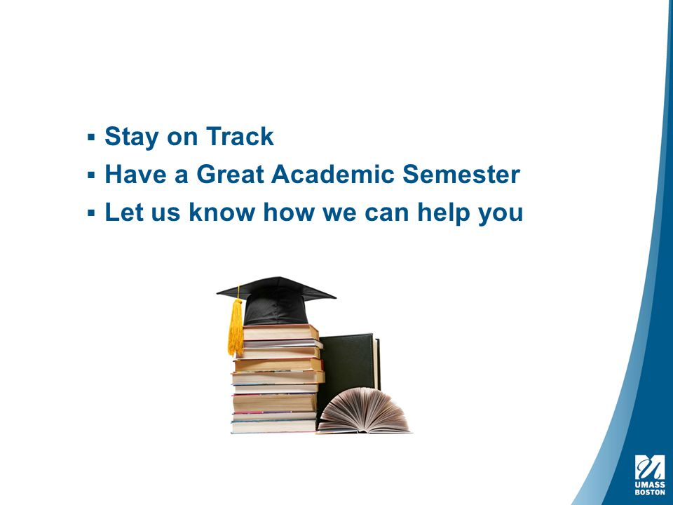  Stay on Track  Have a Great Academic Semester  Let us know how we can help you