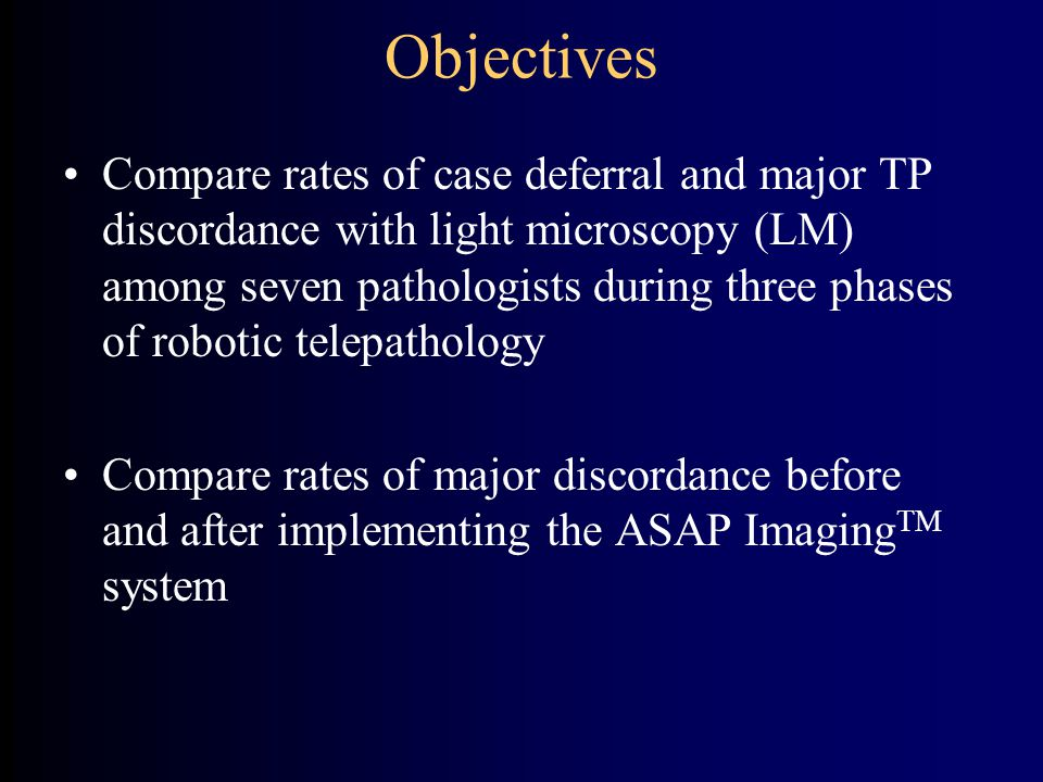 Objectives Compare rates of case deferral and major TP discordance with light microscopy (LM) among seven pathologists during three phases of robotic telepathology Compare rates of major discordance before and after implementing the ASAP Imaging TM system