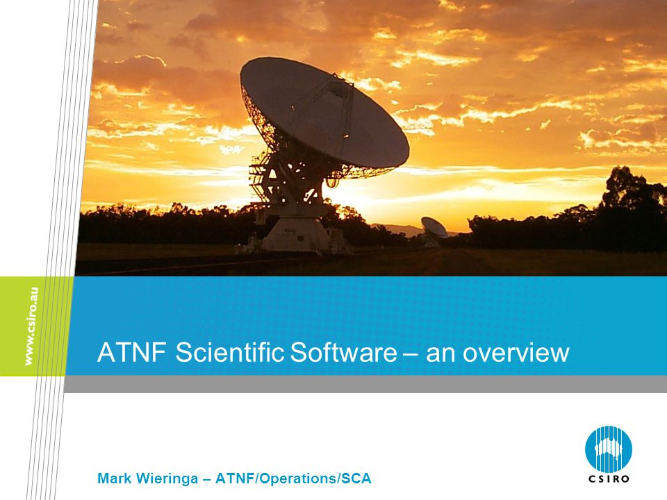 ATNF Scientific Software – an overview Mark Wieringa – ATNF/Operations/SCA