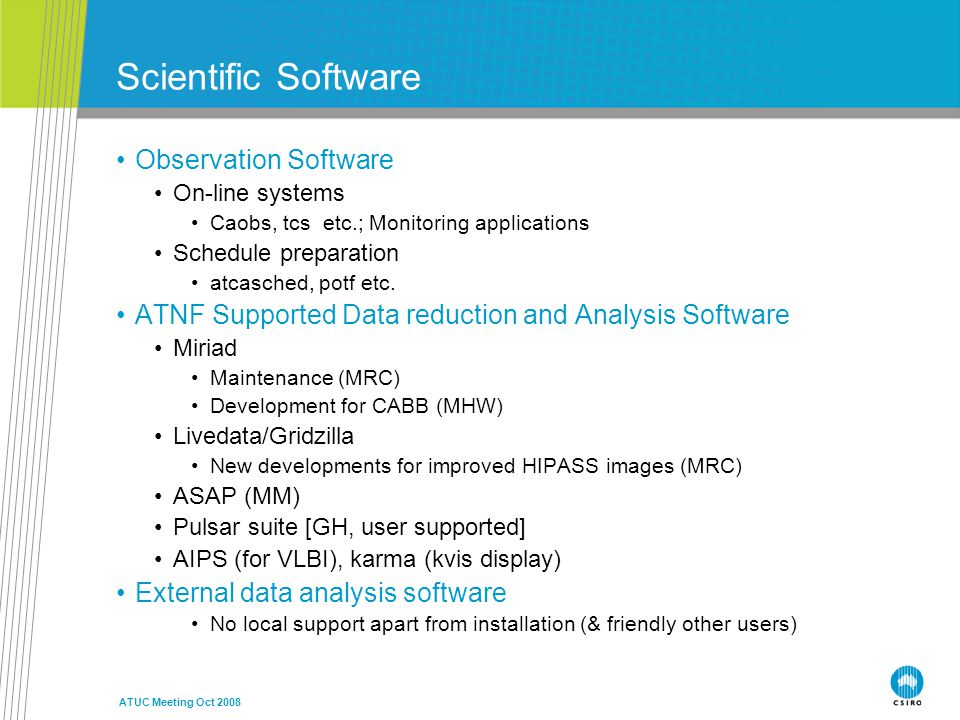 ATUC Meeting Oct 2008 Scientific Software Observation Software On-line systems Caobs, tcs etc.; Monitoring applications Schedule preparation atcasched, potf etc.
