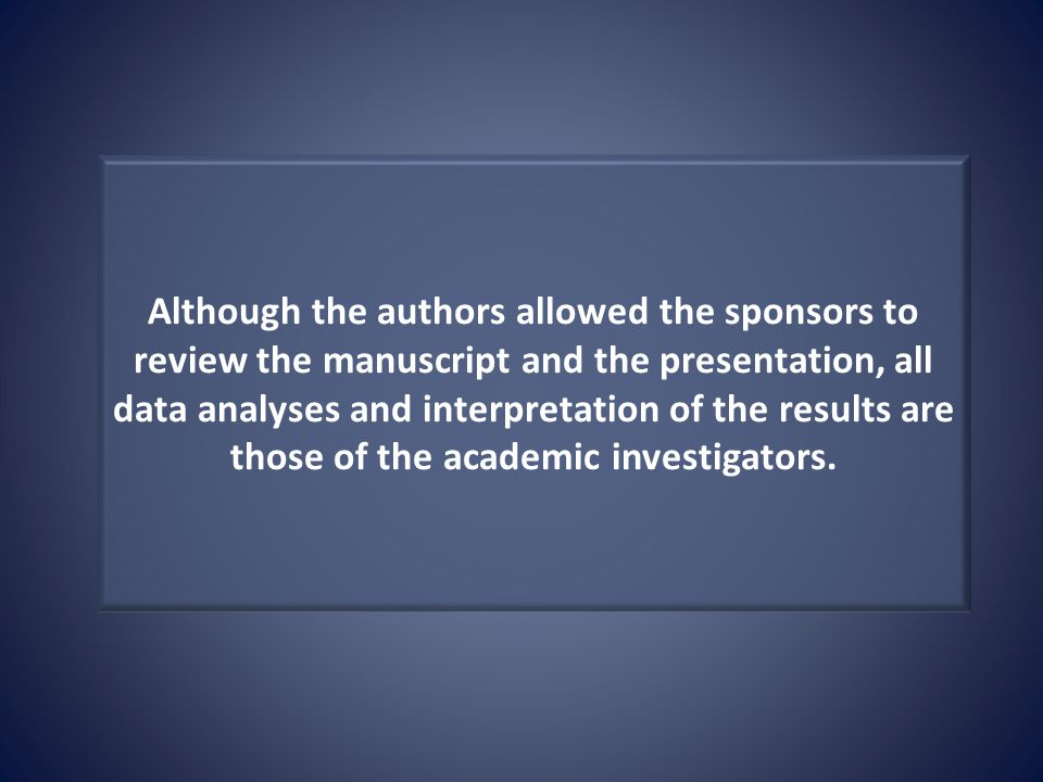 Although the authors allowed the sponsors to review the manuscript and the presentation, all data analyses and interpretation of the results are those