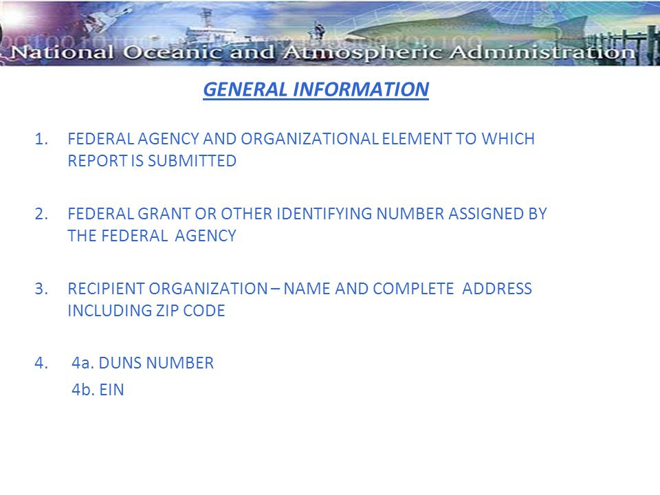 GENERAL INFORMATION 1.FEDERAL AGENCY AND ORGANIZATIONAL ELEMENT TO WHICH REPORT IS SUBMITTED 2.FEDERAL GRANT OR OTHER IDENTIFYING NUMBER ASSIGNED BY T