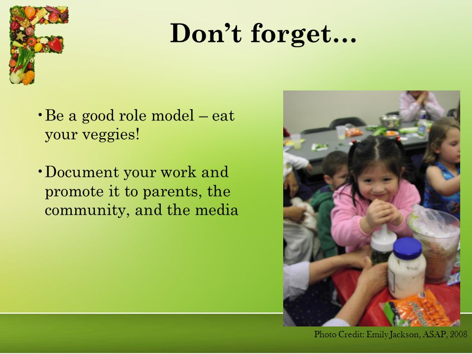 Don't forget… Be a good role model – eat your veggies.