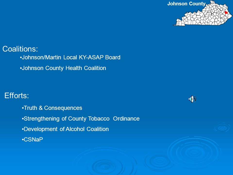 Johnson County Coalitions: Truth & Consequences Strengthening of County Tobacco Ordinance Development of Alcohol Coalition CSNaP Efforts: Johnson/Martin Local KY-ASAP Board Johnson County Health Coalition
