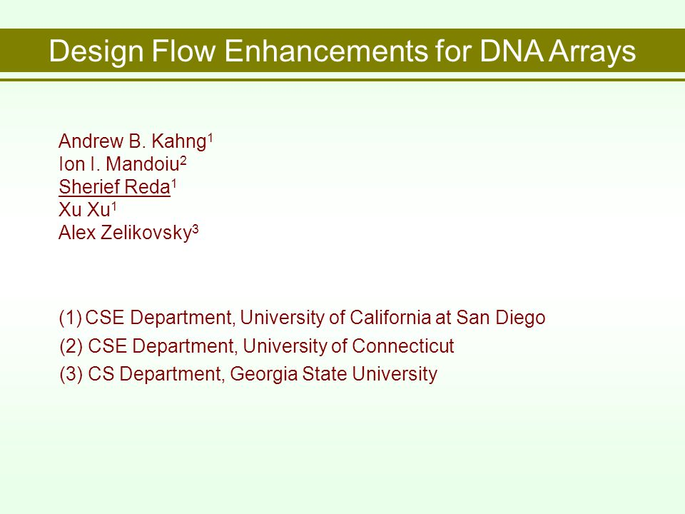 Design Flow Enhancements for DNA Arrays Andrew B. Kahng 1 Ion I.