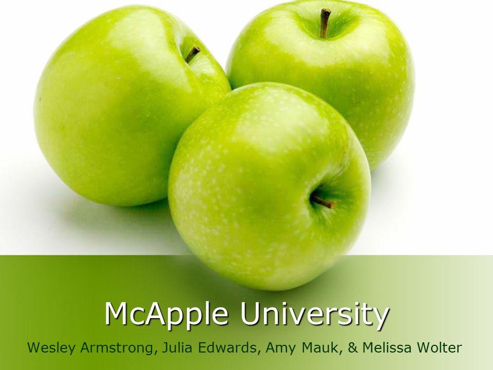 McApple University Wesley Armstrong, Julia Edwards, Amy Mauk, & Melissa Wolter