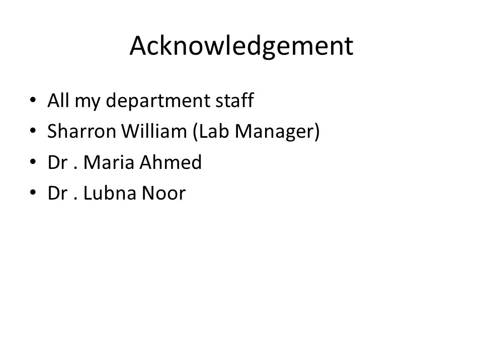 Acknowledgement All my department staff Sharron William (Lab Manager) Dr.