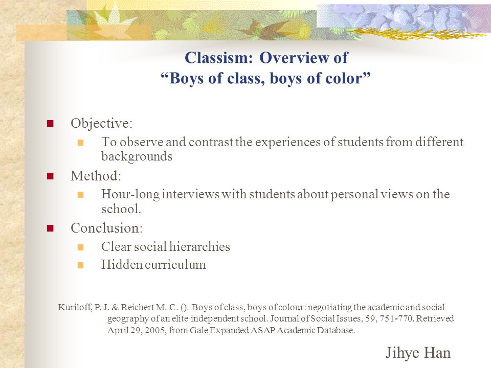 Classism: Overview of Boys of class, boys of color Objective: To observe and contrast the experiences of students from different backgrounds Method : Hour-long interviews with students about personal views on the school.