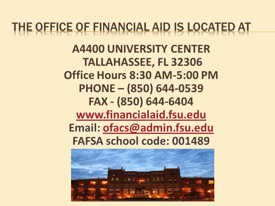 A4400 UNIVERSITY CENTER TALLAHASSEE, FL 32306 Office Hours 8:30 AM-5:00 PM PHONE – (850) 644-0539 FAX - (850) 644-6404 www.financialaid.fsu.edu Email: ofacs@admin.fsu.edu ofacs@admin.fsu.edu FAFSA school code: 001489