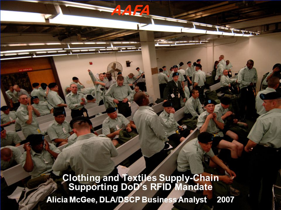 Clothing and Textiles Supply-Chain Supporting DoD's RFID Mandate Alicia McGee, DLA/DSCP Business Analyst 2007 AAFA