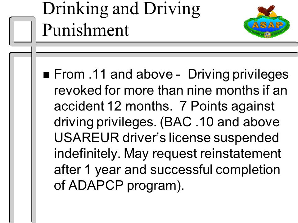 Drinking and Driving Punishment n From.11 and above - Driving privileges revoked for more than nine months if an accident 12 months.