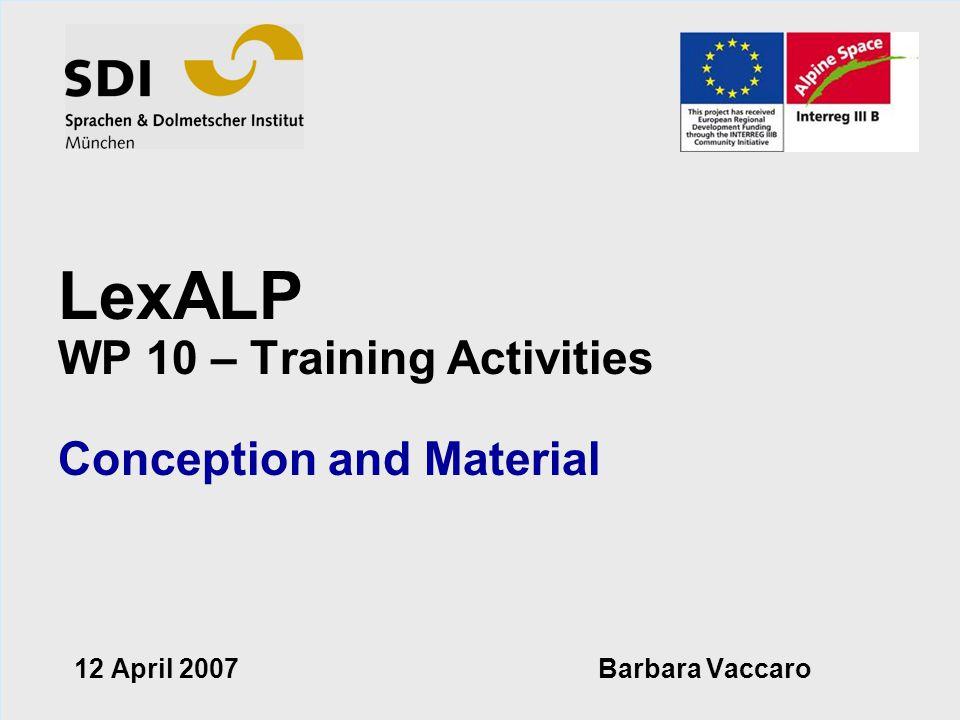 © by SDI 2006 Barbara Vaccaro LexALP WP 10 – Training Activities Conception and Material 12 April 2007 Barbara Vaccaro