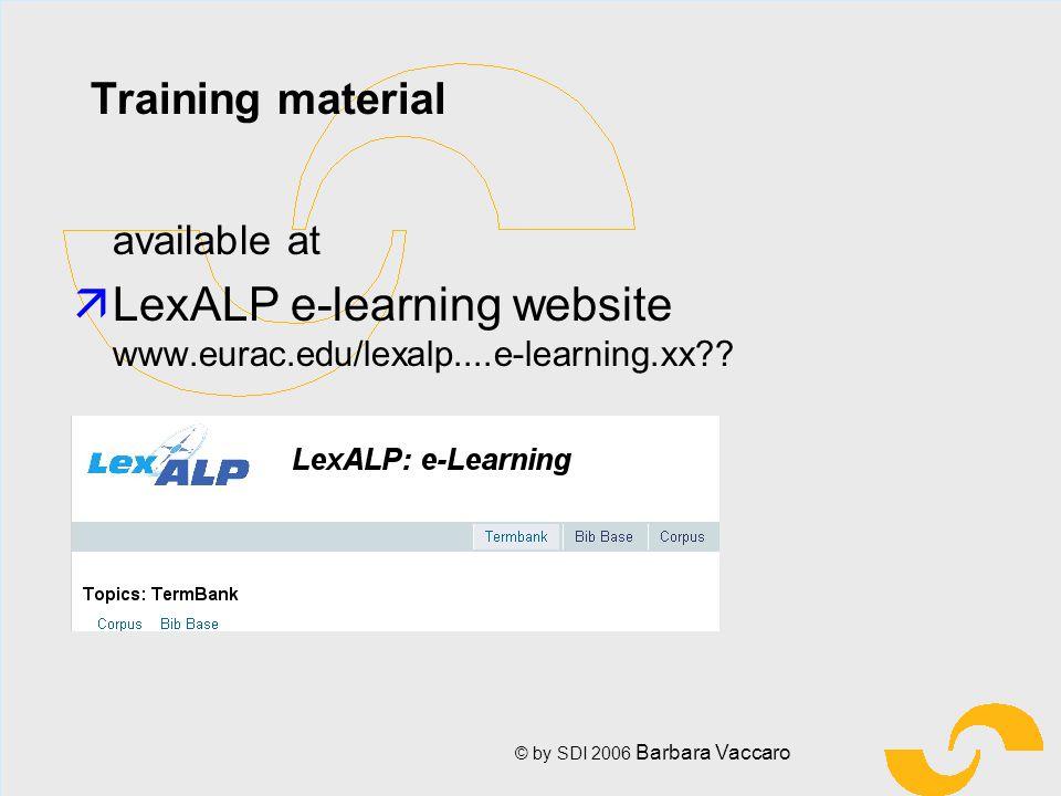 © by SDI 2006 Barbara Vaccaro Training material available at äLexALP e-learning website www.eurac.edu/lexalp....e-learning.xx??