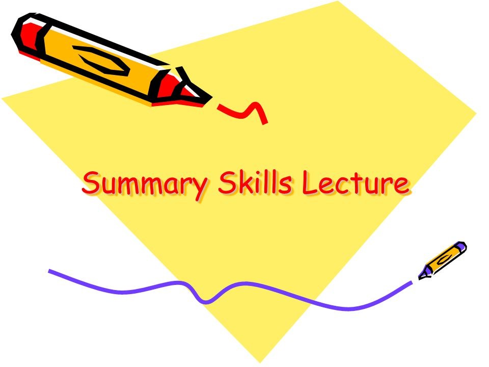 Summary Skills Lecture