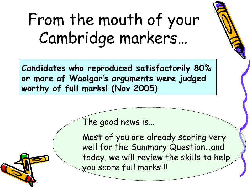 From the mouth of your Cambridge markers… Candidates who reproduced satisfactorily 80% or more of Woolgar's arguments were judged worthy of full marks.
