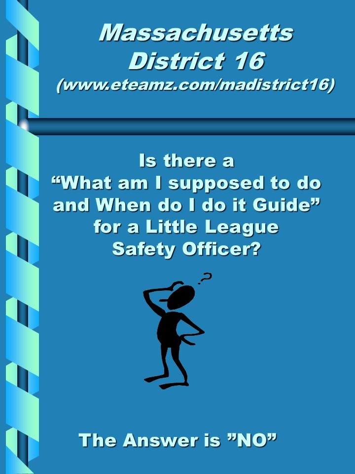 "Is there a ""What am I supposed to do and When do I do it Guide"" for a Little League Safety Officer? Massachusetts District 16 (www.eteamz.com/madistri"