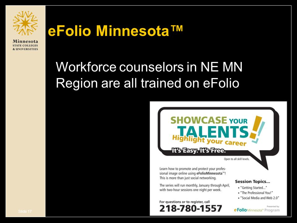 Slide 17 eFolio Minnesota™ Workforce counselors in NE MN Region are all trained on eFolio