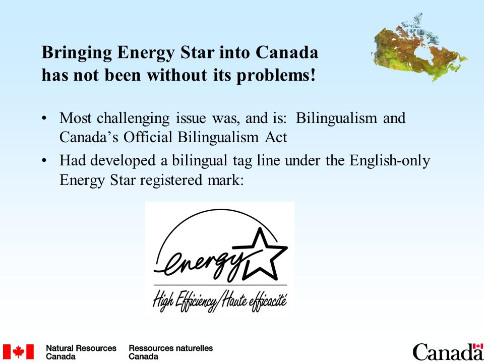 Bringing Energy Star into Canada has not been without its problems! Most challenging issue was, and is: Bilingualism and Canada's Official Bilingualis