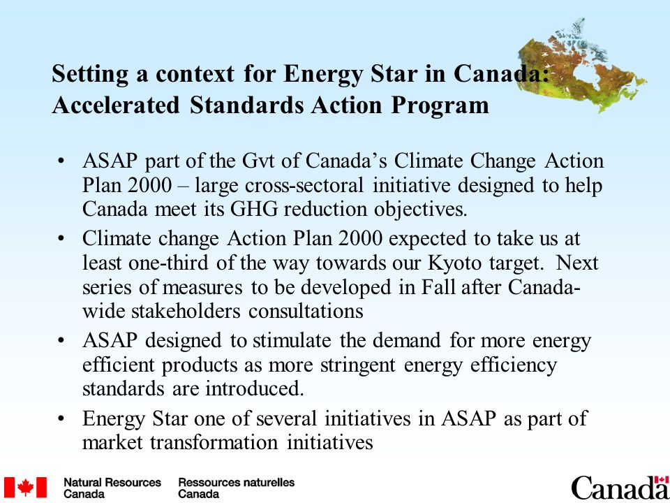 Setting a context for Energy Star in Canada: Accelerated Standards Action Program ASAP part of the Gvt of Canada's Climate Change Action Plan 2000 – l