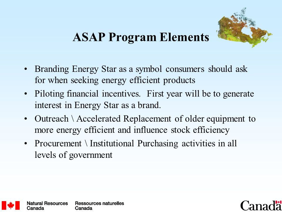 ASAP Program Elements Branding Energy Star as a symbol consumers should ask for when seeking energy efficient products Piloting financial incentives.