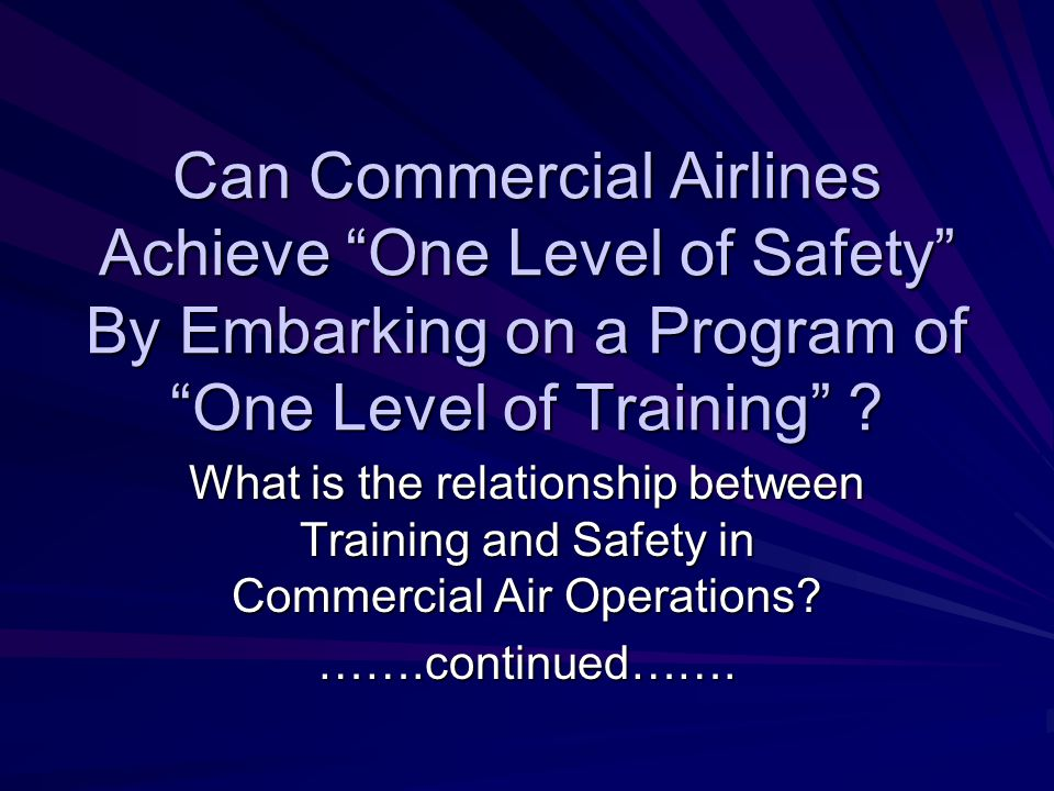 Can Commercial Airlines Achieve One Level of Safety By Embarking on a Program of One Level of Training .