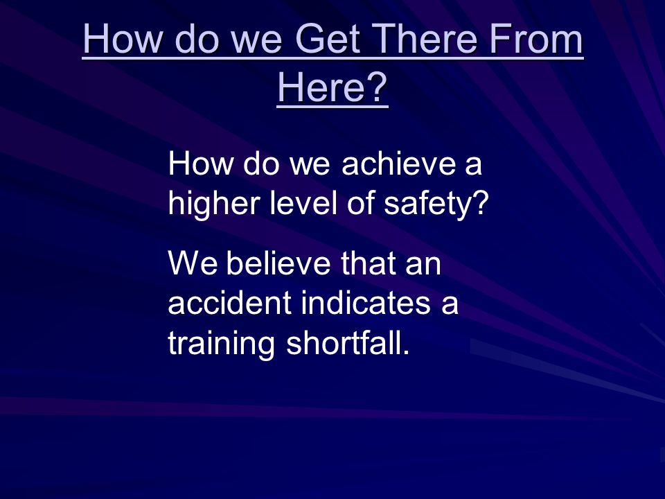 How do we Get There From Here. How do we achieve a higher level of safety.
