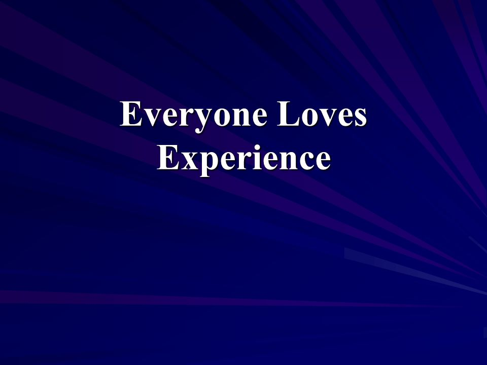 Everyone Loves Experience