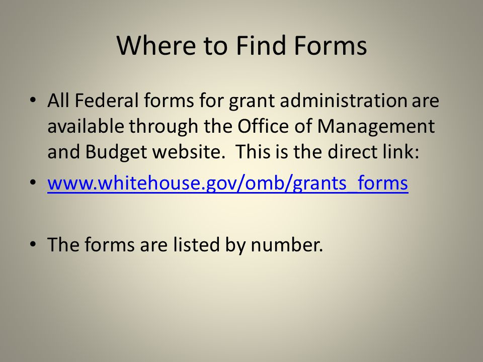 Where to Find Forms All Federal forms for grant administration are available through the Office of Management and Budget website.