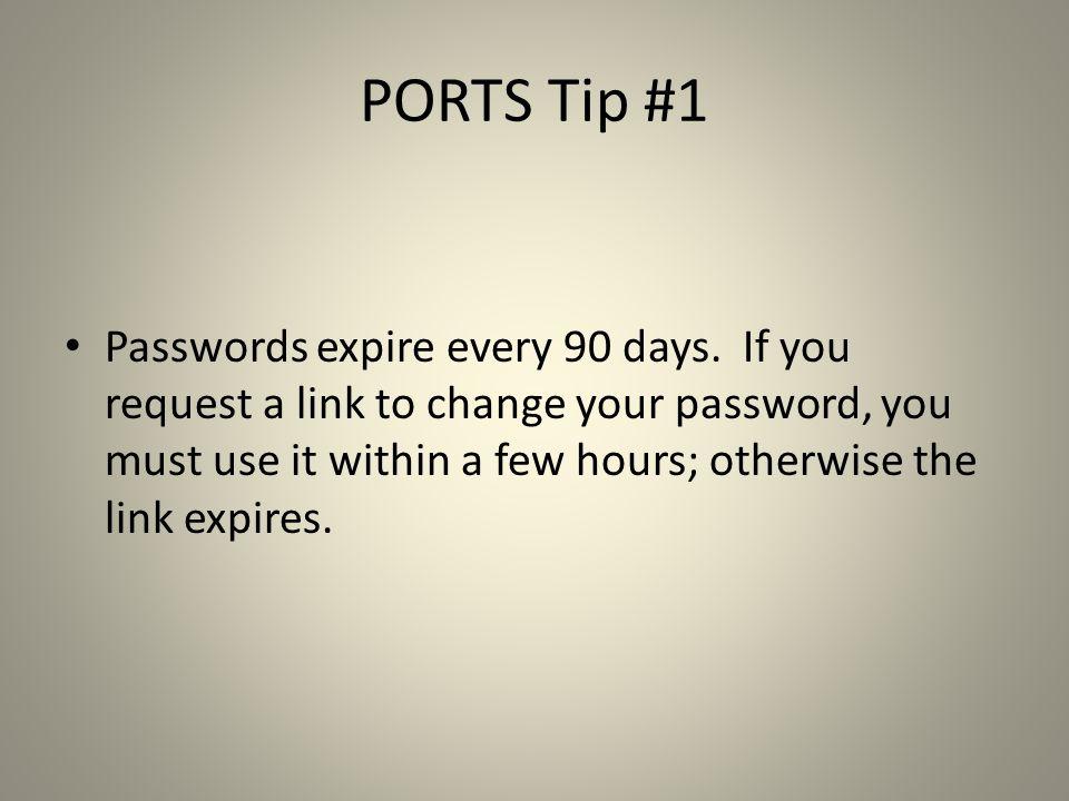 PORTS Tip #1 Passwords expire every 90 days.