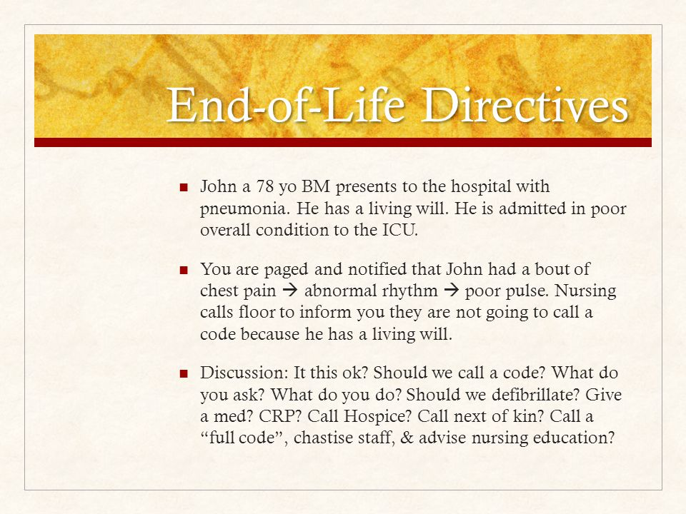 End-of-Life Directives John a 78 yo BM presents to the hospital with pneumonia.